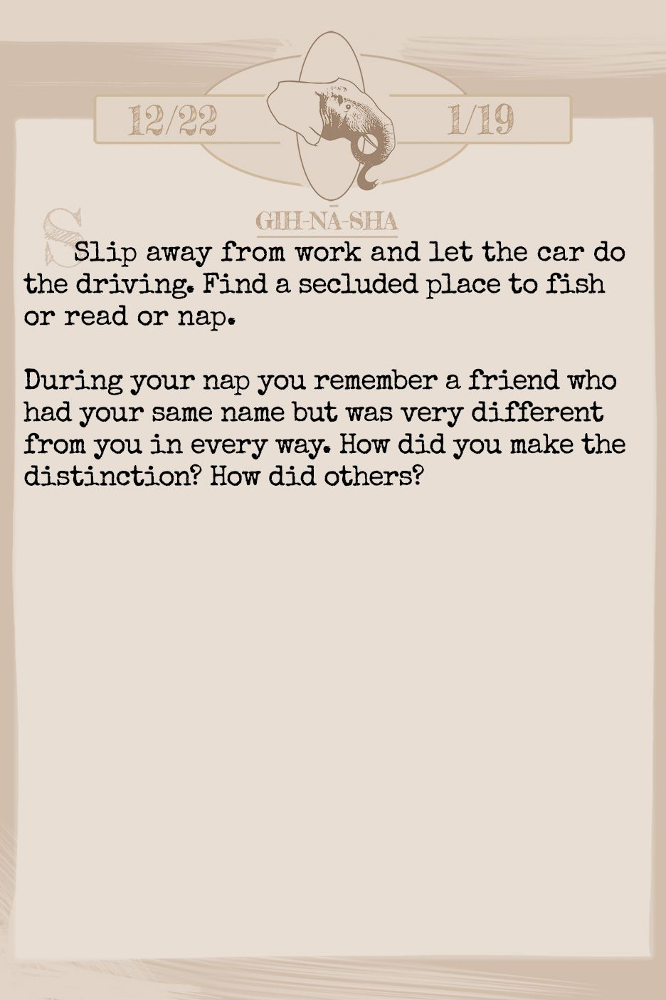 July 2019 Horoscope (Old sign: Capricorn) Slip away from work and let the car do the driving. Find a secluded place to fish or read or nap. During your nap you remember a friend who had your same name but was very different from you in every way. How did you make the distinction? How did others?